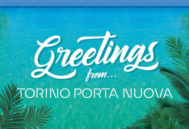 Greetings from… Torino Porta Nuova!