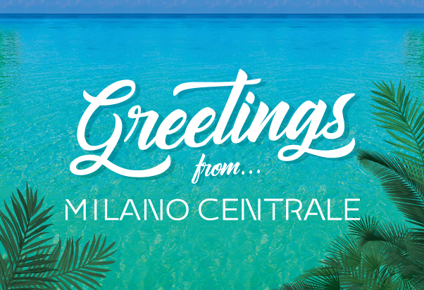 Greetings from… Milano Centrale!
